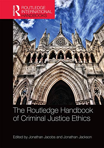 The Routledge Handbook of Criminal Justice Ethics (Routledge International Handbooks): Routledge