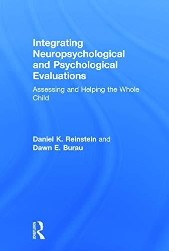 Integrating Neuropsychological and Psychological Evaluations: Assessing and Helping the Whole Child...