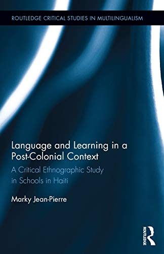Language and Learning in a Post-Colonial Context: A Critical, Ethnographic Study in Haiti (...