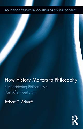 9780415709224: How History Matters to Philosophy: Reconsidering Philosophy's Past After Positivism (Routledge Studies in Contemporary Philosophy)