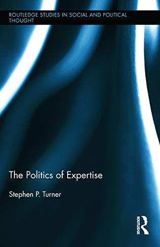 The Politics of Expertise: Turner, Stephen P.