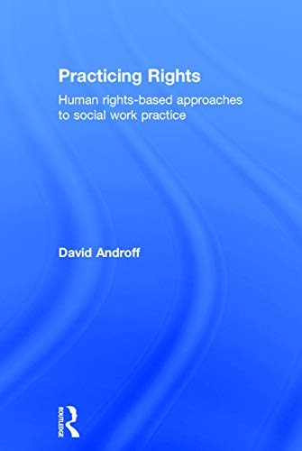 9780415709538: Practicing Rights: Human rights-based approaches to social work practice