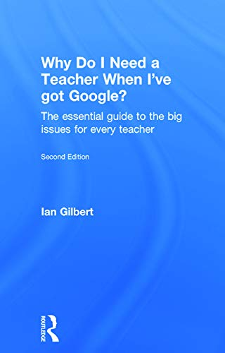 9780415709583: Why Do I Need a Teacher When I've got Google?: The essential guide to the big issues for every teacher
