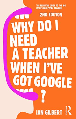 9780415709590: Why Do I Need a Teacher When I've got Google?: The essential guide to the big issues for every teacher
