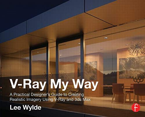 9780415709637: V-Ray My Way: A Practical Designer's Guide to Creating Realistic Imagery Using V-Ray & 3ds Max