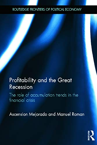 9780415709934: Profitability and the Great Recession: The Role of Accumulation Trends in the Financial Crisis (Routledge Frontiers of Political Economy)
