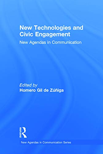 New Technologies and Civic Engagement: New Agendas in Communication (New Agendas in Communication ...