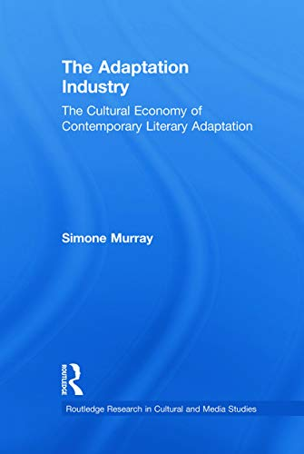 9780415710541: The Adaptation Industry: The Cultural Economy of Contemporary Literary Adaptation (Routledge Research in Cultural and Media Studies)