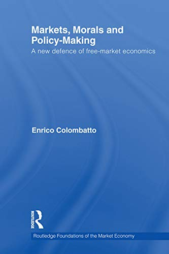 9780415710695: Markets, Morals, and Policy-Making: A New Defence of Free-Market Economics (Routledge Foundations of the Market Economy)