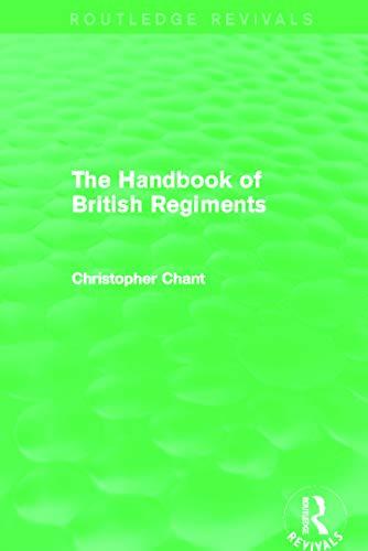 The Handbook of British Regiments (Routledge Revivals): Chant, Christopher