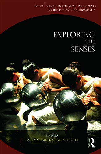 9780415711067: Exploring the Senses: South Asian and European Perspectives on Rituals and Performativity