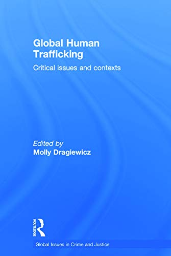 9780415711098: Global Human Trafficking: Critical Issues and Contexts (Global Issues in Crime and Justice)