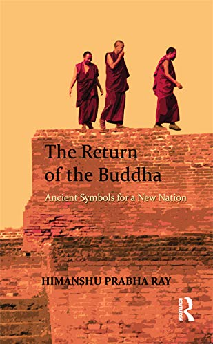 The Return of the Buddha: Ancient Symbols for a New Nation: Ray, Himanshu Prabha