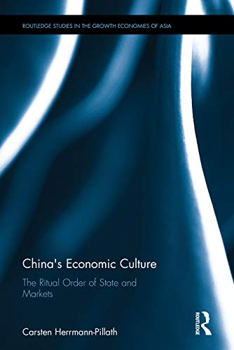9780415711272: China's Economic Culture: The Ritual Order of State and Markets (Routledge Studies in the Growth Economies of Asia)