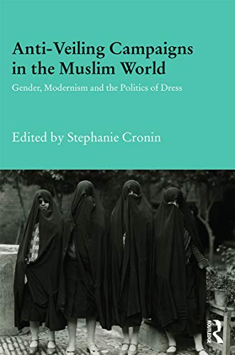 9780415711388: Anti-Veiling Campaigns in the Muslim World: Gender, Modernism and the Politics of Dress (Durham Modern Middle East and Islamic World Series)