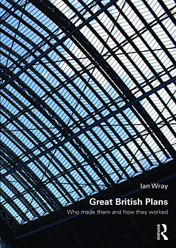 9780415711425: Great British Plans: Who made them and how they worked (Planning, History and Environment Series)