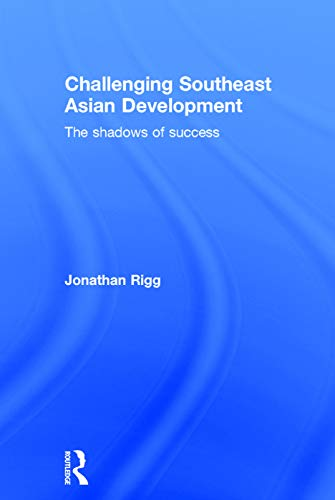 9780415711579: Challenging Southeast Asian Development: The shadows of success