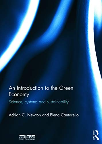 An Introduction to the Green Economy: Science, Systems and Sustainability: Adrian C. Newton