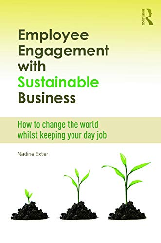 9780415712378: Employee Engagement with Sustainable Business: How to Change the World Whilst Keeping Your Day Job (Routledge Explorations in Environmental Studies)