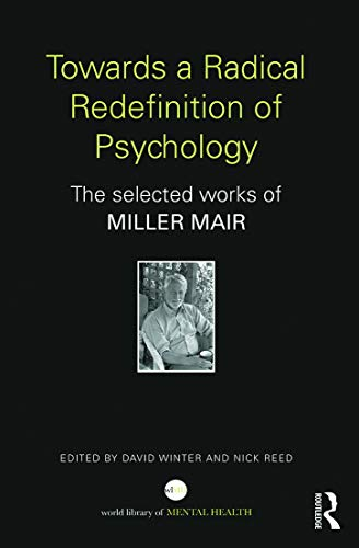 Towards a Radical Redefinition of Psychology: The selected works of Miller Mair (World Library of ...
