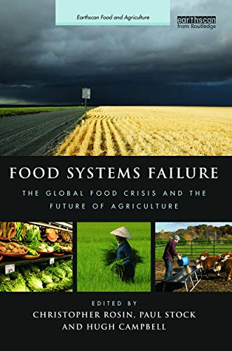 9780415712606: Food Systems Failure: The Global Food Crisis and the Future of Agriculture (Earthscan Food and Agriculture)