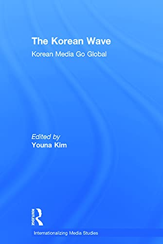 9780415712781: The Korean Wave: Korean Media Go Global (Internationalizing Media Studies)