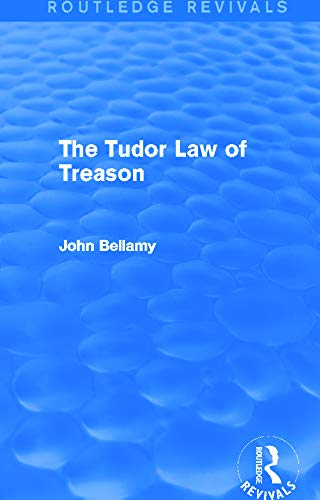 The Tudor Law of Treason (Routledge Revivals): An Introduction: Bellamy, John