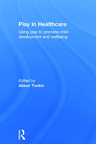 9780415712927: Play in Healthcare: Using Play to Promote Child Development and Wellbeing