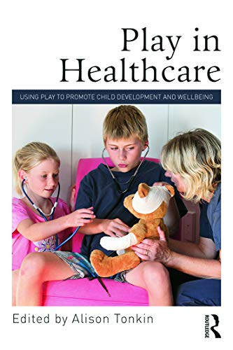 9780415712934: Play in Healthcare: Using Play to Promote Child Development and Wellbeing