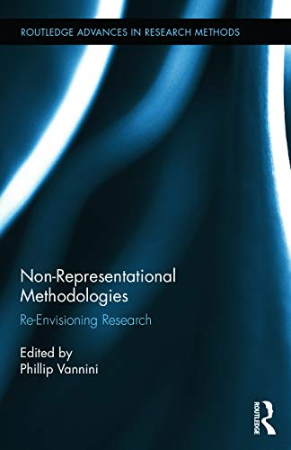 9780415713016: Non-Representational Methodologies: Re-Envisioning Research (Routledge Advances in Research Methods)