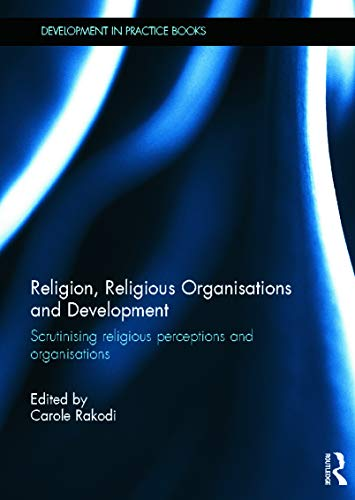 Religion, Religious Organisations and Development: Scrutinising religious perceptions and ...