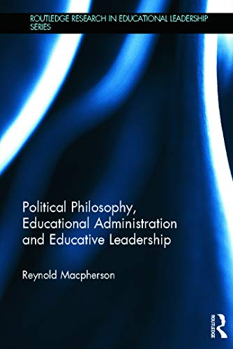 9780415713313: Political Philosophy, Educational Administration and Educative Leadership (Routledge Research in Educational Leadership)