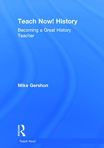Teach Now! History: Becoming a Great History Teacher: Mike Gershon