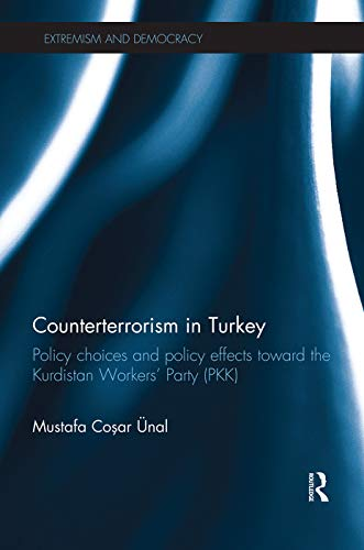 9780415713641: Counterterrorism in Turkey: Policy Choices and Policy Effects toward the Kurdistan Workers' Party (PKK) (Routledge Studies in Extremism and Democracy. Routledge Rese)