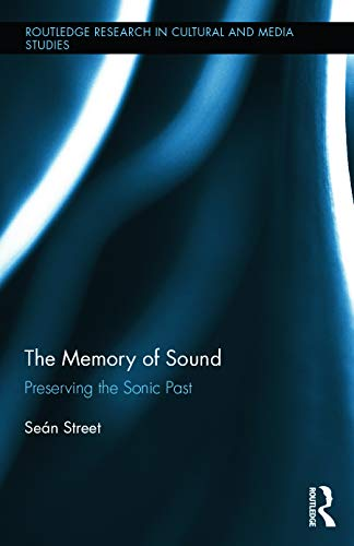 9780415713986: The Memory of Sound: Preserving the Sonic Past (Routledge Research in Cultural and Media Studies)