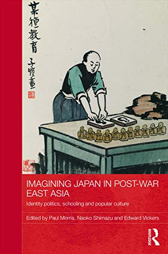 9780415713993: Imagining Japan in Post-war East Asia: Identity Politics, Schooling and Popular Culture