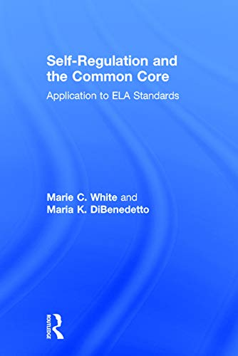 Self-Regulation and the Common Core: Application to ELA Standards (360 Degree Business): White, ...