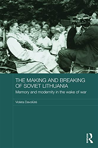 9780415714495: The Making and Breaking of Soviet Lithuania: Memory and Modernity in the Wake of War (BASEES/Routledge Series on Russian and East European Studies)