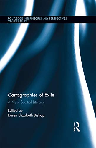 9780415714860: Cartographies of Exile: A New Spatial Literacy (Routledge Interdisciplinary Perspectives on Literature)