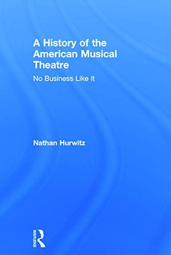 9780415715072: A History of the American Musical Theatre: No Business Like It