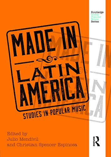 9780415715737: Made in Latin America: Studies in Popular Music (Routledge Global Popular Music Series)