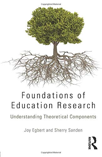 Foundations of Education Research Understanding Theoretical Components 9780415715799 The theoretical components of research are some of the most complicated and challenging aspects for new researchers to understand. While