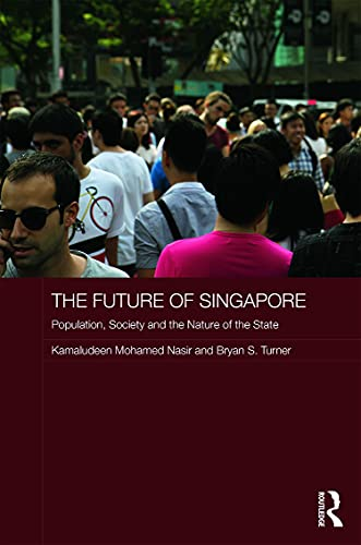 9780415715942: The Future of Singapore: Population, Society and the Nature of the State (Routledge Contemporary Southeast Asia Series)