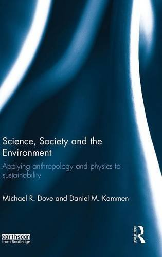 Science, Society and the Environment: Applying Anthropology and Physics to Sustainability: Dove, ...