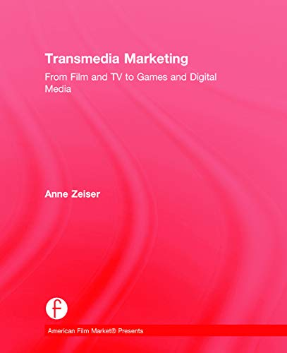 9780415716109: Transmedia Marketing: From Film and TV to Games and Digital Media (American Film Market Presents)