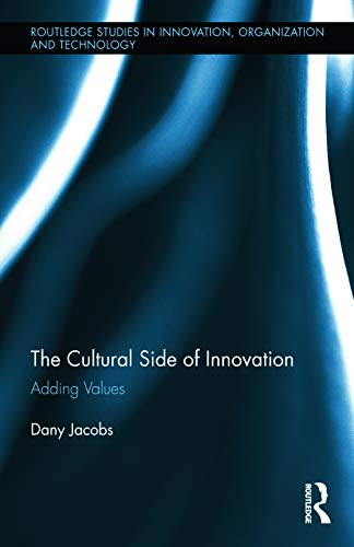 9780415716192: The Cultural Side of Innovation: Adding Values (Routledge Studies in Innovation, Organization and Technology)