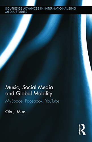 9780415716208: Music, Social Media and Global Mobility: MySpace, Facebook, YouTube (Routledge Advances in Internationalizing Media Studies)