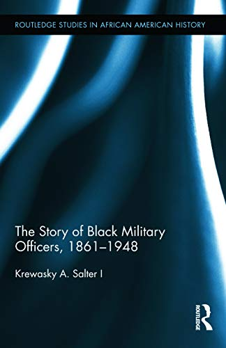 9780415716314: The Story of Black Military Officers, 1861-1948 (Routledge Studies in African American History)