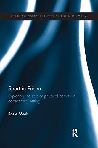 Sport in Prison (Routledge Research in Sport, Culture and Society): Rosie Meek