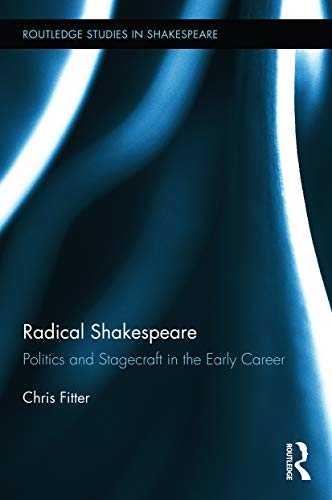 9780415716581: Radical Shakespeare: Politics and Stagecraft in the Early Career (Routledge Studies in Shakespeare)